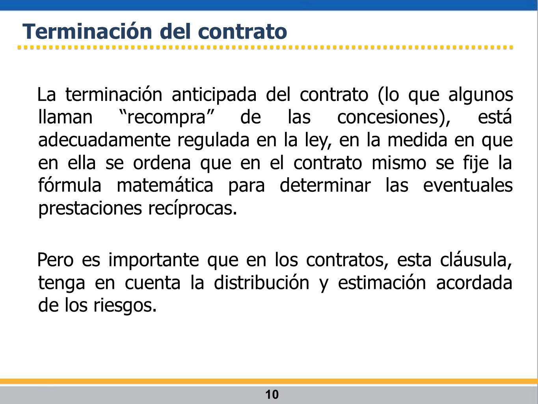 La terminación anticipada del contrato (lo que algunos llaman recompra de las concesiones), está adecuadamente regulada en la ley, en la medida en que