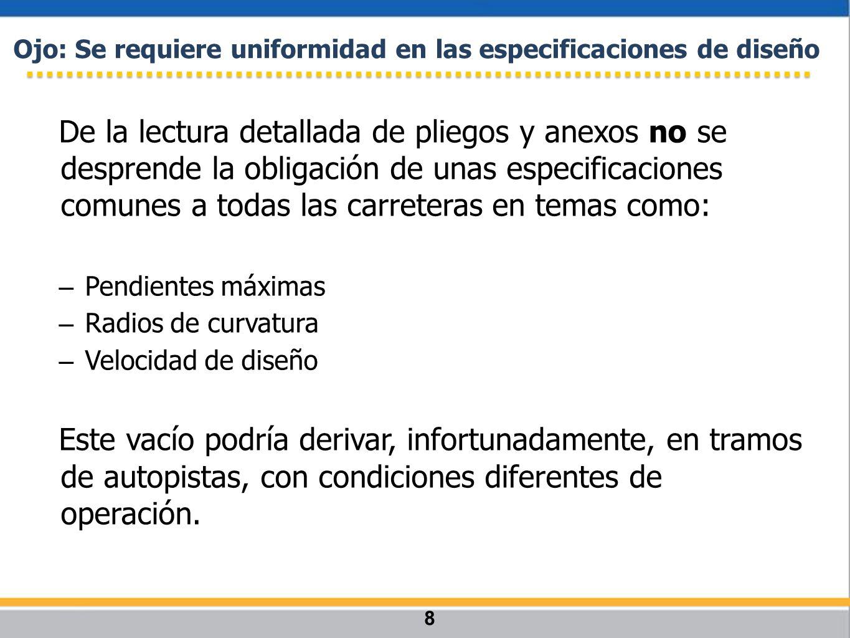 De la lectura detallada de pliegos y anexos no se desprende la obligación de unas especificaciones comunes a todas las carreteras en temas como: –Pend