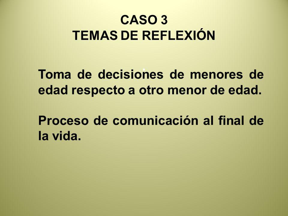 CASO 3 TEMAS DE REFLEXIÓN.Toma de decisiones de menores de edad respecto a otro menor de edad.