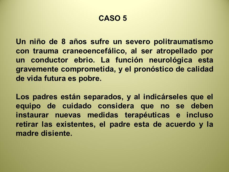 CASO 5 Un niño de 8 años sufre un severo politraumatismo con trauma craneoencefálico, al ser atropellado por un conductor ebrio.