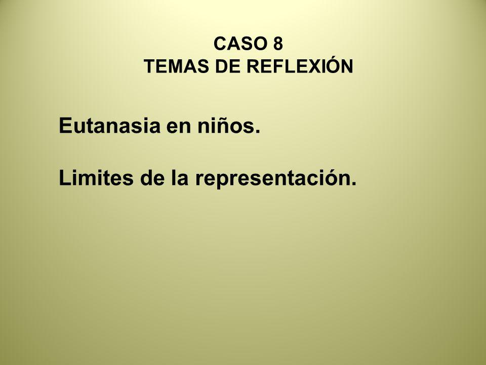 Eutanasia en niños. Limites de la representación. CASO 8 TEMAS DE REFLEXIÓN