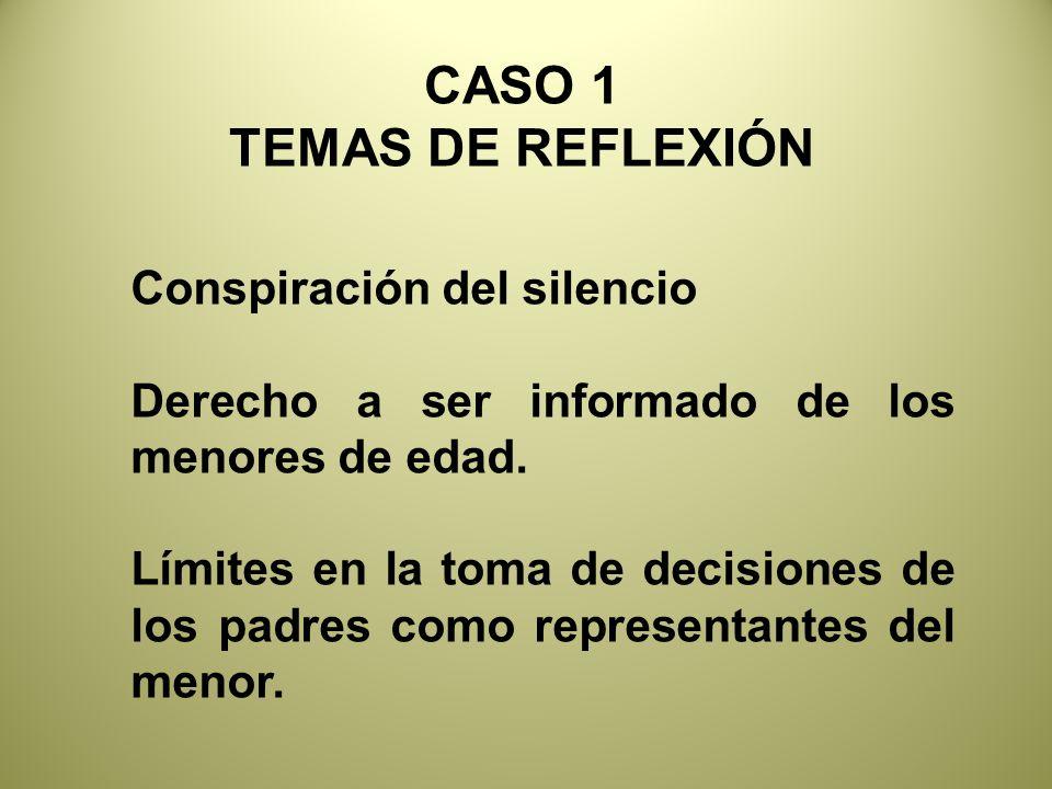 CASO 1 TEMAS DE REFLEXIÓN Conspiración del silencio Derecho a ser informado de los menores de edad.