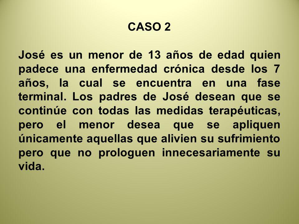 CASO 2 José es un menor de 13 años de edad quien padece una enfermedad crónica desde los 7 años, la cual se encuentra en una fase terminal.