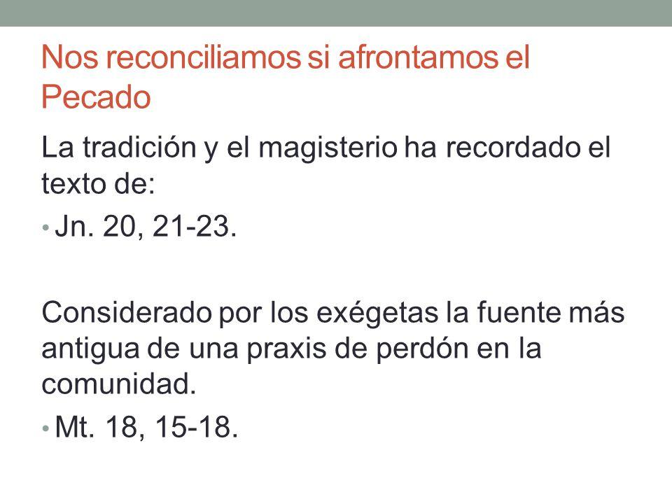 Nos reconciliamos si afrontamos el Pecado La tradición y el magisterio ha recordado el texto de: Jn. 20, 21-23. Considerado por los exégetas la fuente