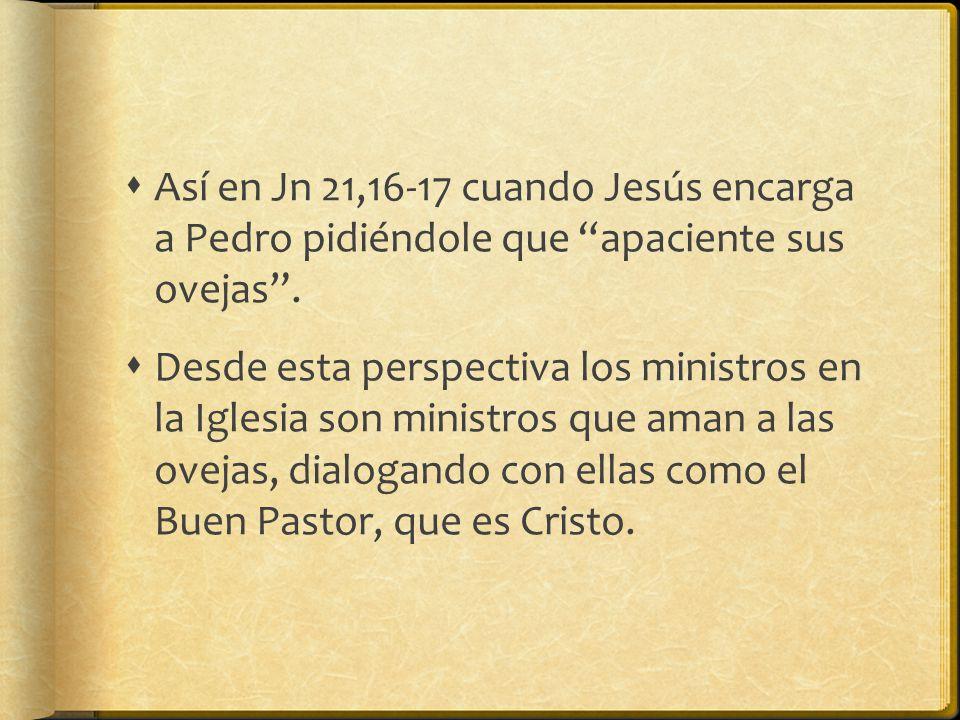 Así en Jn 21,16-17 cuando Jesús encarga a Pedro pidiéndole que apaciente sus ovejas.