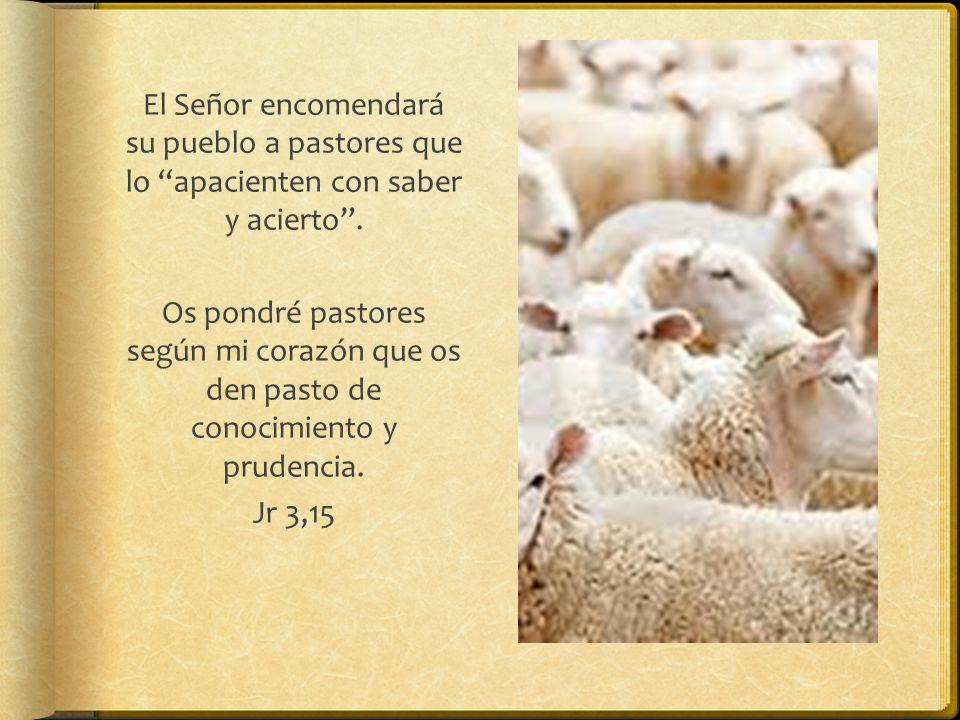 El Señor encomendará su pueblo a pastores que lo apacienten con saber y acierto.