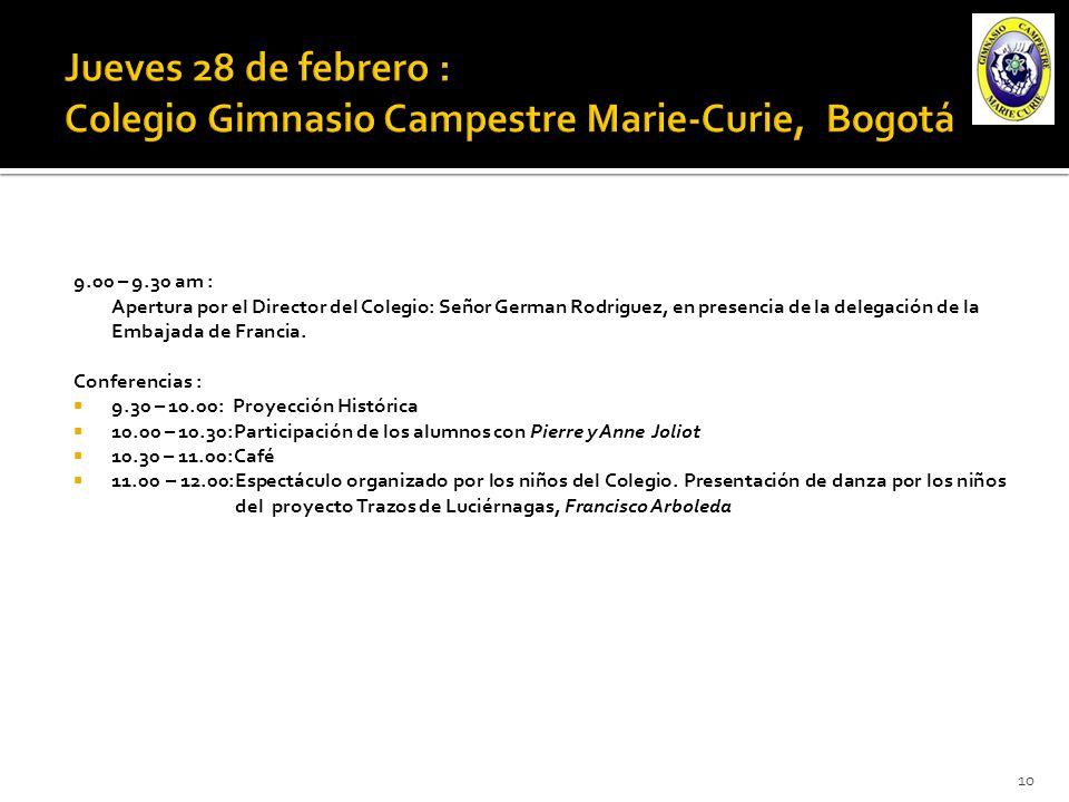 9.00 – 9.30 am : Apertura por el Director del Colegio: Señor German Rodriguez, en presencia de la delegación de la Embajada de Francia.