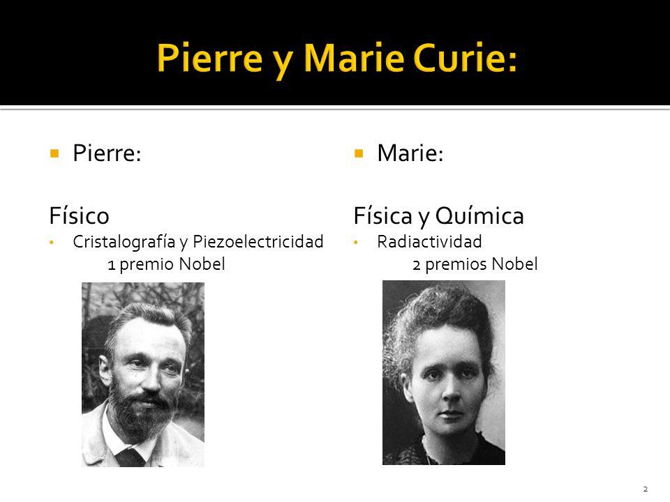 Pierre: Físico Cristalografía y Piezoelectricidad 1 premio Nobel Marie: Física y Química Radiactividad 2 premios Nobel 2