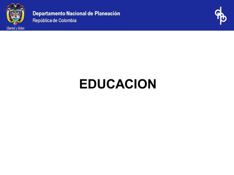 Departamento Nacional de Planeación República de Colombia EDUCACION