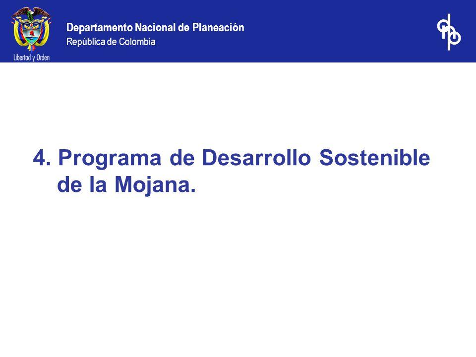 Departamento Nacional de Planeación República de Colombia 4. Programa de Desarrollo Sostenible de la Mojana.