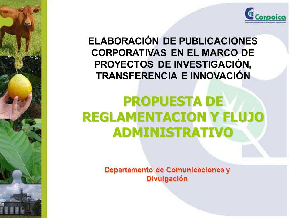 ELABORACIÓN DE PUBLICACIONES CORPORATIVAS EN EL MARCO DE PROYECTOS DE INVESTIGACIÓN, TRANSFERENCIA E INNOVACIÓN PROPUESTA DE REGLAMENTACION Y FLUJO ADMINISTRATIVO Departamento de Comunicaciones y Divulgación