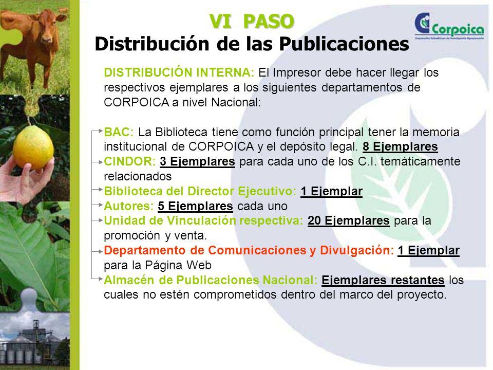 DISTRIBUCIÓN INTERNA: El Impresor debe hacer llegar los respectivos ejemplares a los siguientes departamentos de CORPOICA a nivel Nacional: BAC: La Biblioteca tiene como función principal tener la memoria institucional de CORPOICA y el depósito legal.