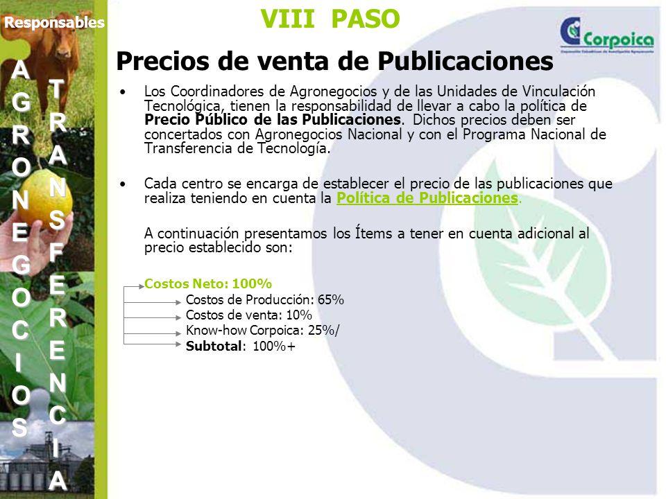VIII PASO Precios de venta de Publicaciones Los Coordinadores de Agronegocios y de las Unidades de Vinculación Tecnológica, tienen la responsabilidad de llevar a cabo la política de Precio Público de las Publicaciones.