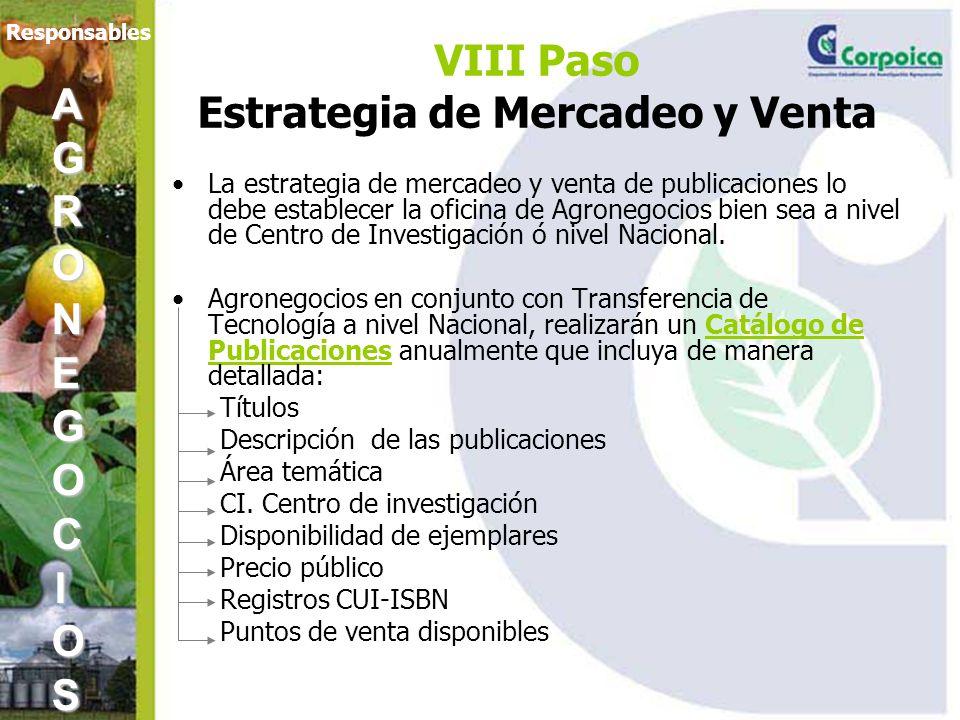 VIII Paso Estrategia de Mercadeo y Venta La estrategia de mercadeo y venta de publicaciones lo debe establecer la oficina de Agronegocios bien sea a nivel de Centro de Investigación ó nivel Nacional.