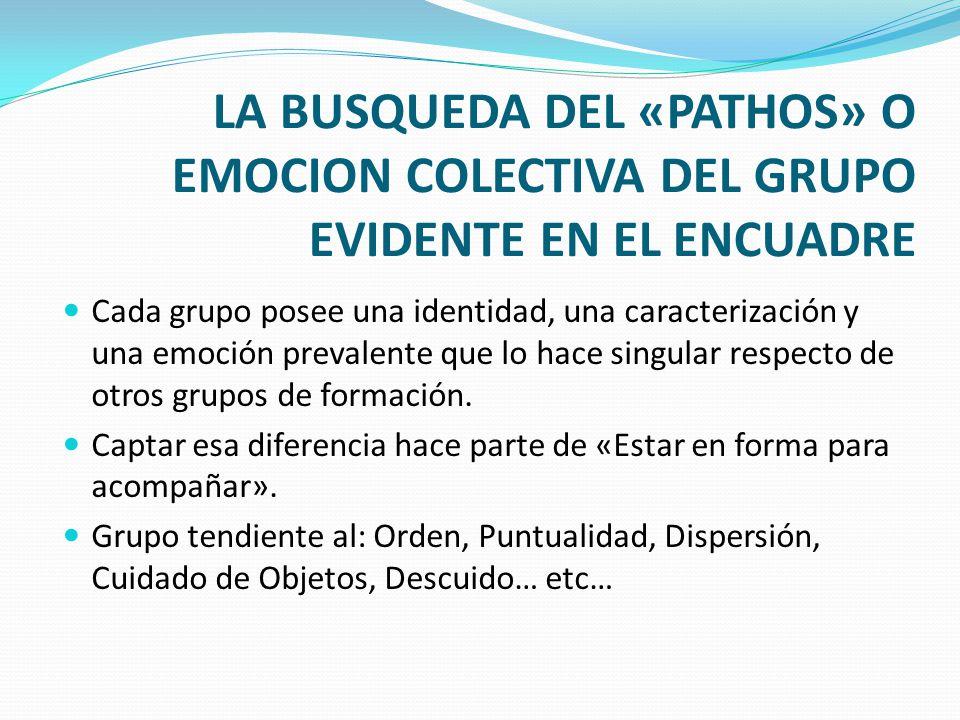 LA BUSQUEDA DEL «PATHOS» O EMOCION COLECTIVA DEL GRUPO EVIDENTE EN EL ENCUADRE Cada grupo posee una identidad, una caracterización y una emoción preva