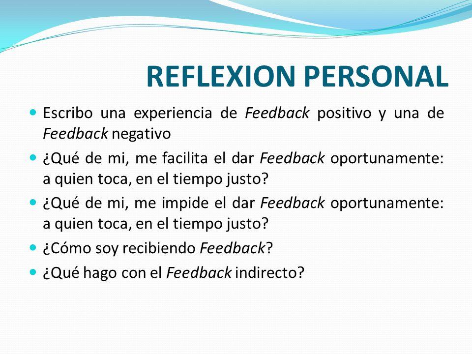 REFLEXION PERSONAL Escribo una experiencia de Feedback positivo y una de Feedback negativo ¿Qué de mi, me facilita el dar Feedback oportunamente: a qu