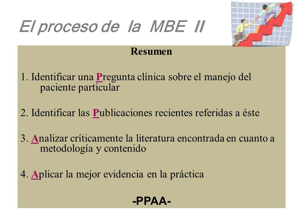 I El proceso de la MBE I 1.Identificar el problema 2.Convertir los datos en preguntas pertinentes y susceptibles de respuesta 3.Determinar el tipo de