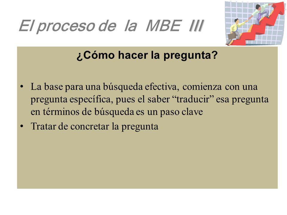 II El proceso de la MBE II Resumen 1. Identificar una Pregunta clínica sobre el manejo del paciente particular 2. Identificar las Publicaciones recien