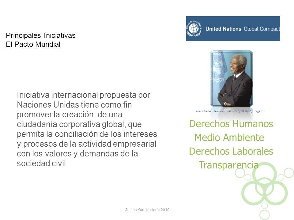 Principales Iniciativas El Pacto Mundial © John Karakatsianis 2010 Iniciativa internacional propuesta por Naciones Unidas tiene como fin promover la c