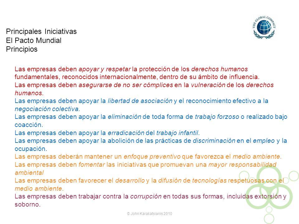 Principales Iniciativas El Pacto Mundial Principios © John Karakatsianis 2010 Las empresas deben apoyar y respetar la protección de los derechos human