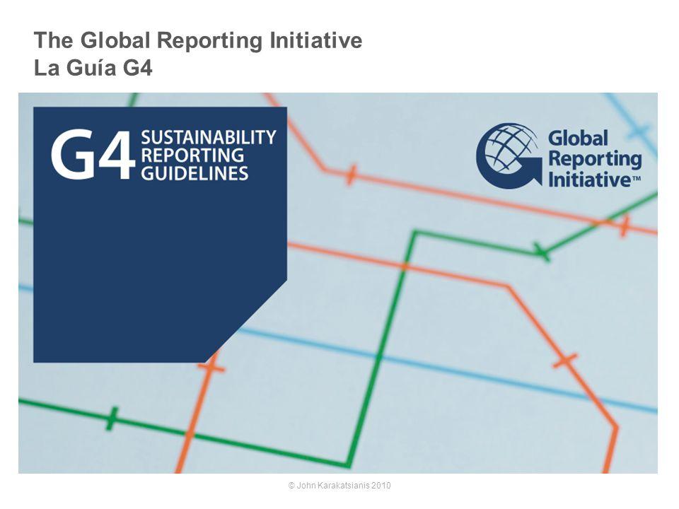 © John Karakatsianis 2010 The Global Reporting Initiative La Guía G4