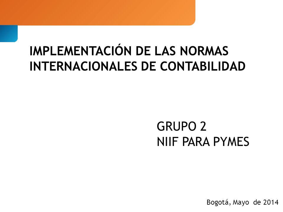 IMPLEMENTACIÓN DE LAS NORMAS INTERNACIONALES DE CONTABILIDAD GRUPO 2 NIIF PARA PYMES Bogotá, Mayo de 2014