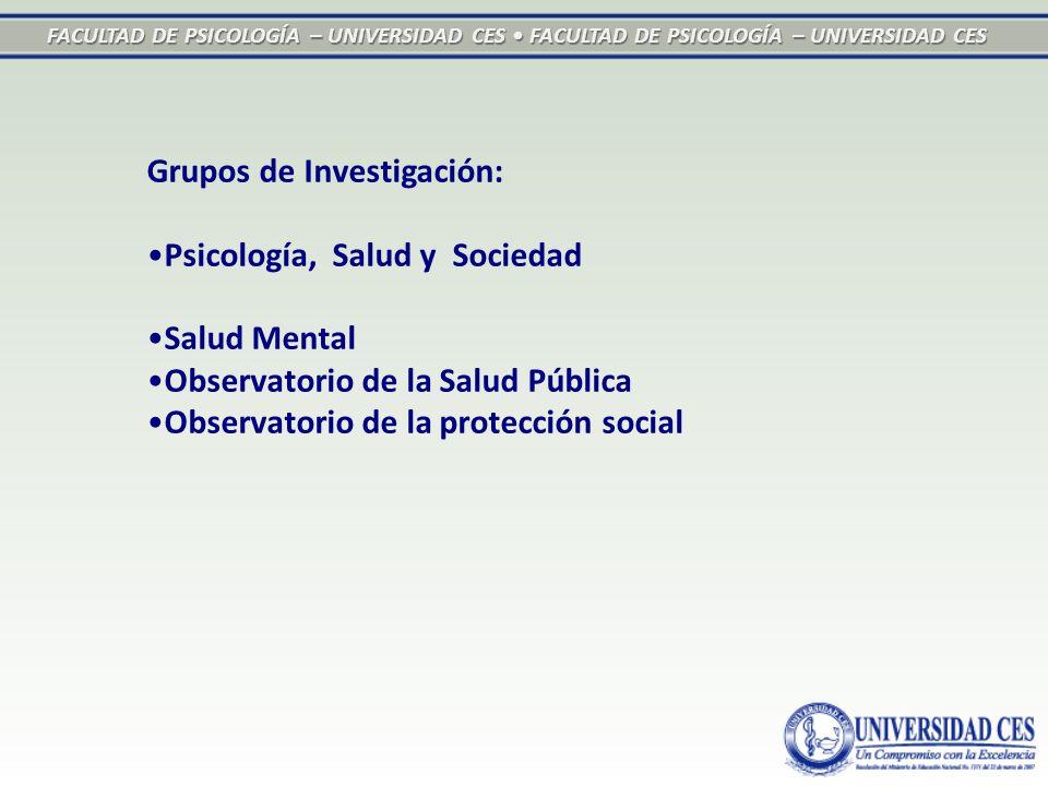FACULTAD DE PSICOLOGÍA – UNIVERSIDAD CES FACULTAD DE PSICOLOGÍA – UNIVERSIDAD CES Grupos de Investigación: Psicología, Salud y Sociedad Salud Mental O