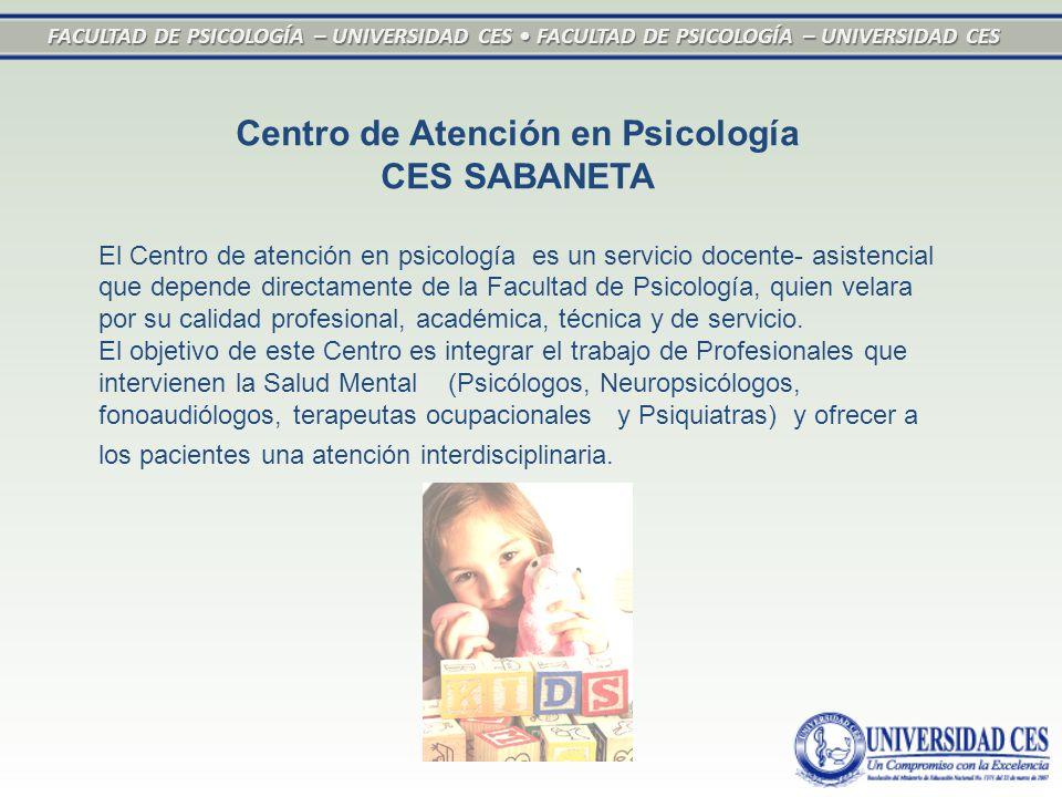 FACULTAD DE PSICOLOGÍA – UNIVERSIDAD CES FACULTAD DE PSICOLOGÍA – UNIVERSIDAD CES Centro de Atención en Psicología CES SABANETA El Centro de atención