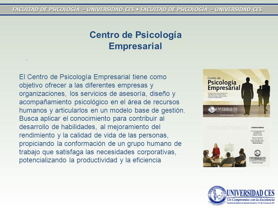 FACULTAD DE PSICOLOGÍA – UNIVERSIDAD CES FACULTAD DE PSICOLOGÍA – UNIVERSIDAD CES Centro de Psicología Empresarial. El Centro de Psicología Empresaria