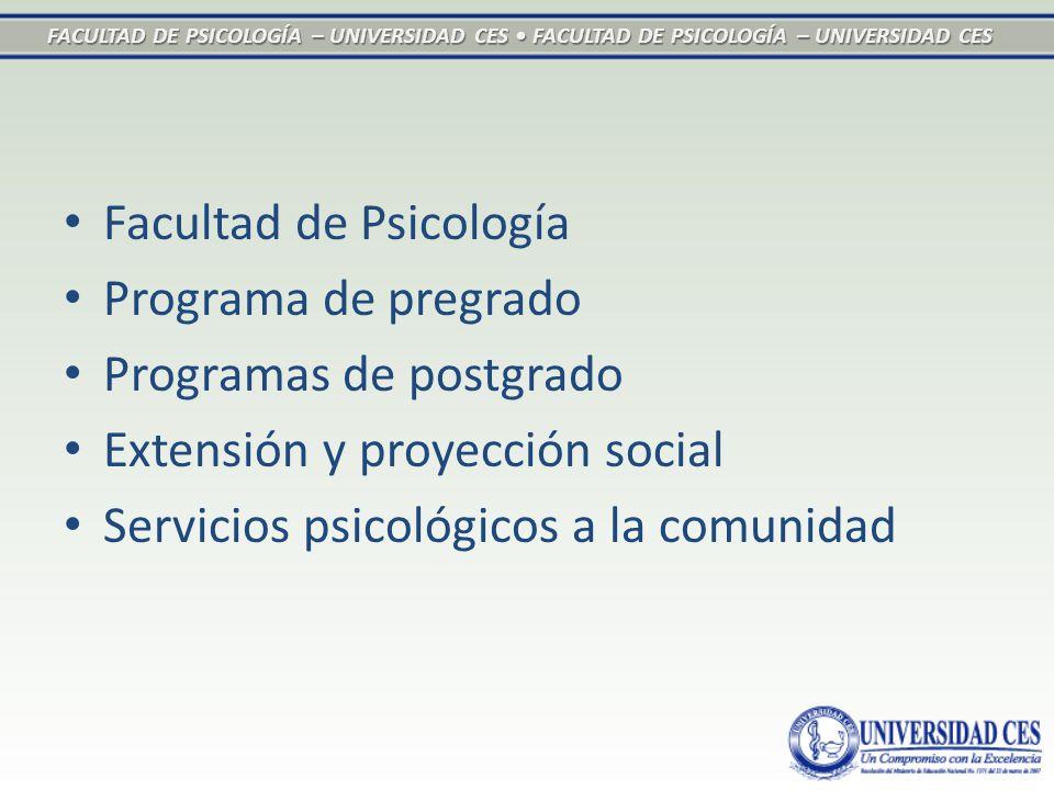 FACULTAD DE PSICOLOGÍA – UNIVERSIDAD CES FACULTAD DE PSICOLOGÍA – UNIVERSIDAD CES Facultad de Psicología Programa de pregrado Programas de postgrado Extensión y proyección social Servicios psicológicos a la comunidad