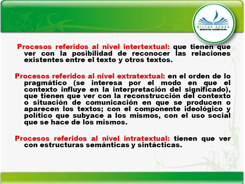 Procesos referidos al nivel intertextual: que tienen que ver con la posibilidad de reconocer las relaciones existentes entre el texto y otros textos.