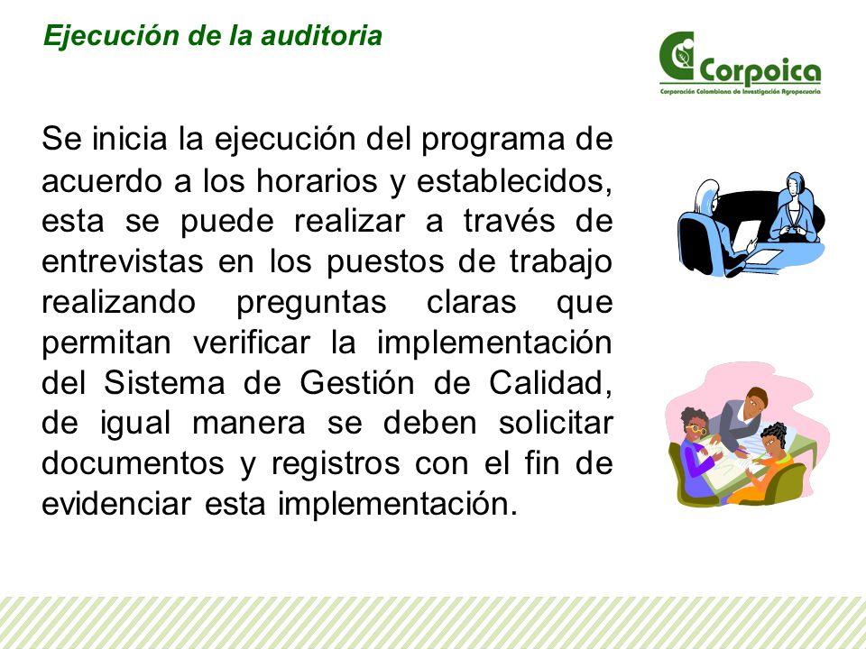 Ejecución de la auditoria Se inicia la ejecución del programa de acuerdo a los horarios y establecidos, esta se puede realizar a través de entrevistas
