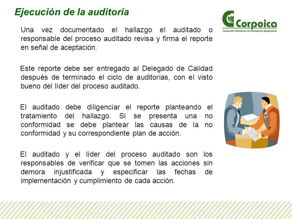 Una vez documentado el hallazgo el auditado o responsable del proceso auditado revisa y firma el reporte en señal de aceptación. Este reporte debe ser
