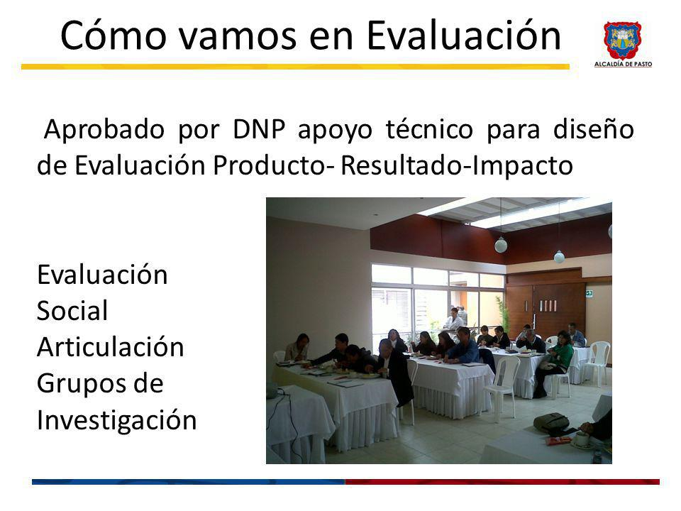 Aprobado por DNP apoyo técnico para diseño de Evaluación Producto- Resultado-Impacto Evaluación Social Articulación Grupos de Investigación Cómo vamos en Evaluación