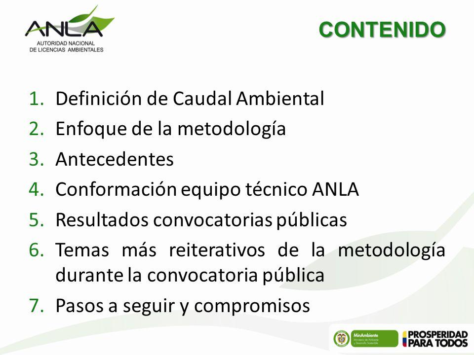 CONTENIDO 1.Definición de Caudal Ambiental 2.Enfoque de la metodología 3.Antecedentes 4.Conformación equipo técnico ANLA 5.Resultados convocatorias pú
