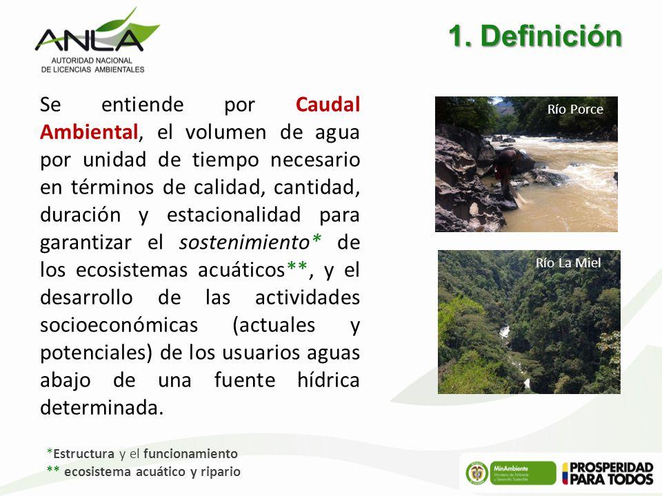 1. Definición Se entiende por Caudal Ambiental, el volumen de agua por unidad de tiempo necesario en términos de calidad, cantidad, duración y estacio