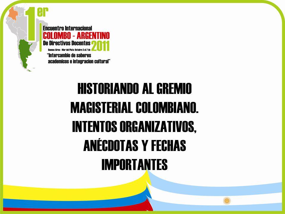 HISTORIANDO AL GREMIO MAGISTERIAL COLOMBIANO. INTENTOS ORGANIZATIVOS, ANÉCDOTAS Y FECHAS IMPORTANTES