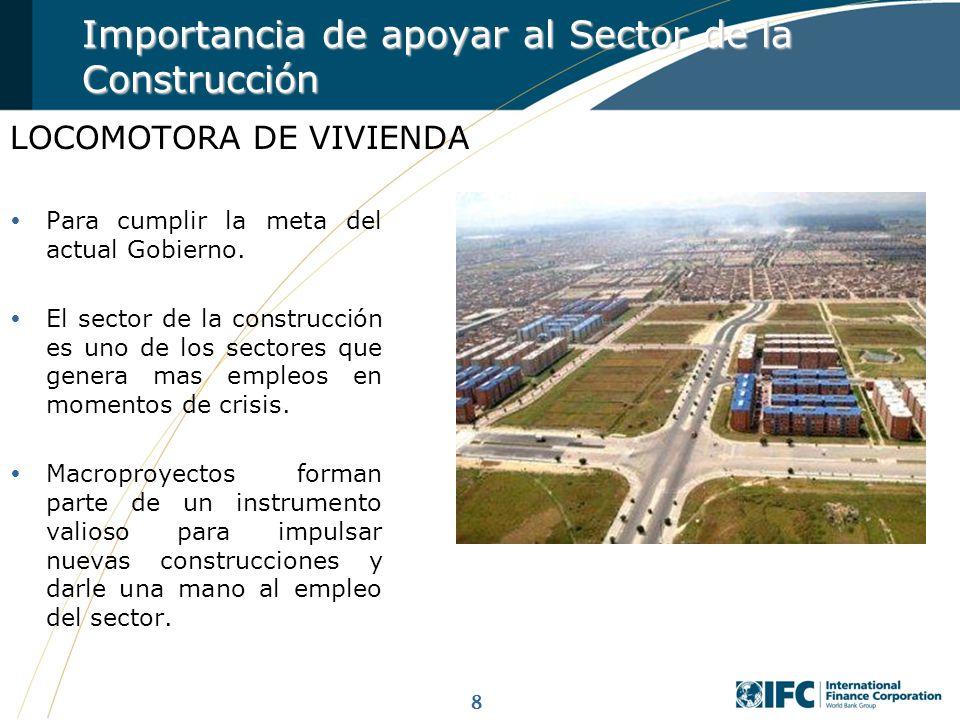 8 Importancia de apoyar al Sector de la Construcción LOCOMOTORA DE VIVIENDA Para cumplir la meta del actual Gobierno. El sector de la construcción es