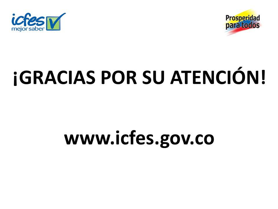 ¡GRACIAS POR SU ATENCIÓN! www.icfes.gov.co