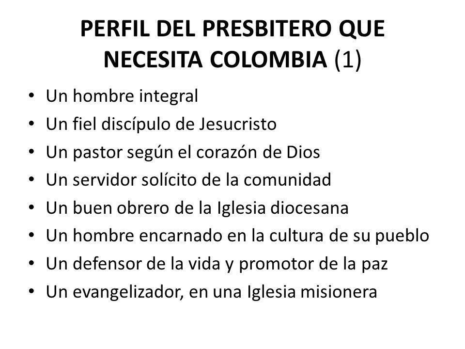 PERFIL DEL SACERDOTE QUE NECESITA COLOMBIA (2) Un hombre con clara identidad sacerdotal Muy cercano a la gente y profundamente humano Que viva la colegialidad presbiteral y su comunión con el Obispo.