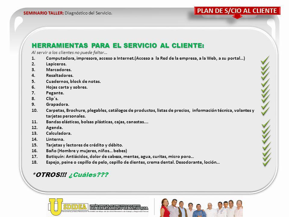 SEMINARIO TALLER: SEMINARIO TALLER: Diagnóstico del Servicio. PLAN DE S/CIO AL CLIENTE HERRAMIENTAS PARA EL SERVICIO AL CLIENTE: Al servir a los clien