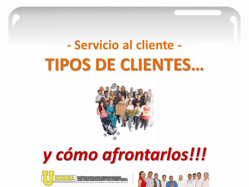 TIPOS DE CLIENTES… y cómo afrontarlos!!! - Servicio al cliente - TIPOS DE CLIENTES… y cómo afrontarlos!!!
