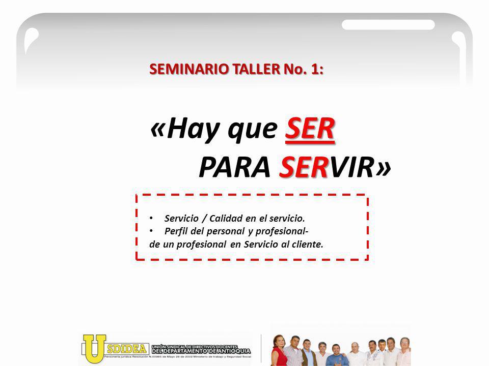 SEMINARIO TALLER No. 1: SER «Hay que SER SER PARA SERVIR» Servicio / Calidad en el servicio. Perfil del personal y profesional- de un profesional en S