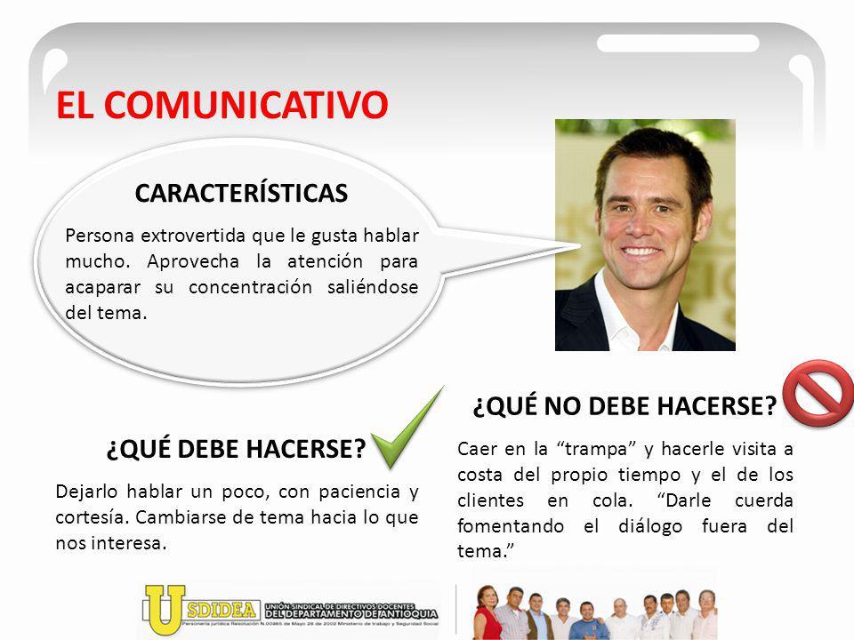 EL COMUNICATIVO CARACTERÍSTICAS Persona extrovertida que le gusta hablar mucho. Aprovecha la atención para acaparar su concentración saliéndose del te
