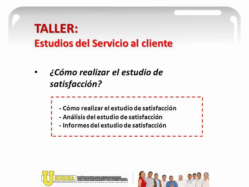 TALLER: Estudios del Servicio al cliente ¿Cómo realizar el estudio de satisfacción? - Cómo realizar el estudio de satisfacción - Análisis del estudio