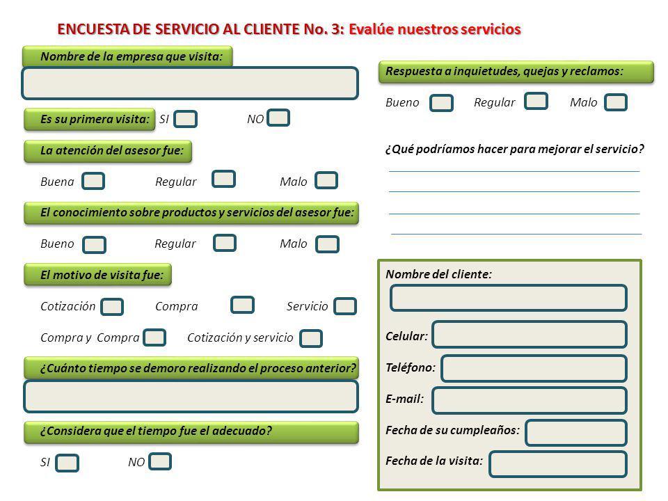 ENCUESTA DE SERVICIO AL CLIENTE No. 3: Evalúe nuestros servicios Nombre de la empresa que visita: Es su primera visita: SI NO La atención del asesor f