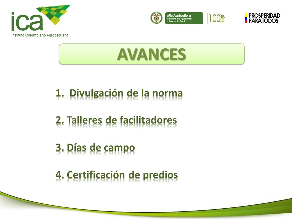 PROSPERIDAD PARA TODOS ca Instituto Colombiano Agropecuario MinAgricultura Ministerio de Agricultura y Desarrollo Rural PROSPERIDAD PARA TODOS ca Instituto Colombiano Agropecuario MinAgricultura Ministerio de Agricultura y Desarrollo Rural AVANCESAVANCES