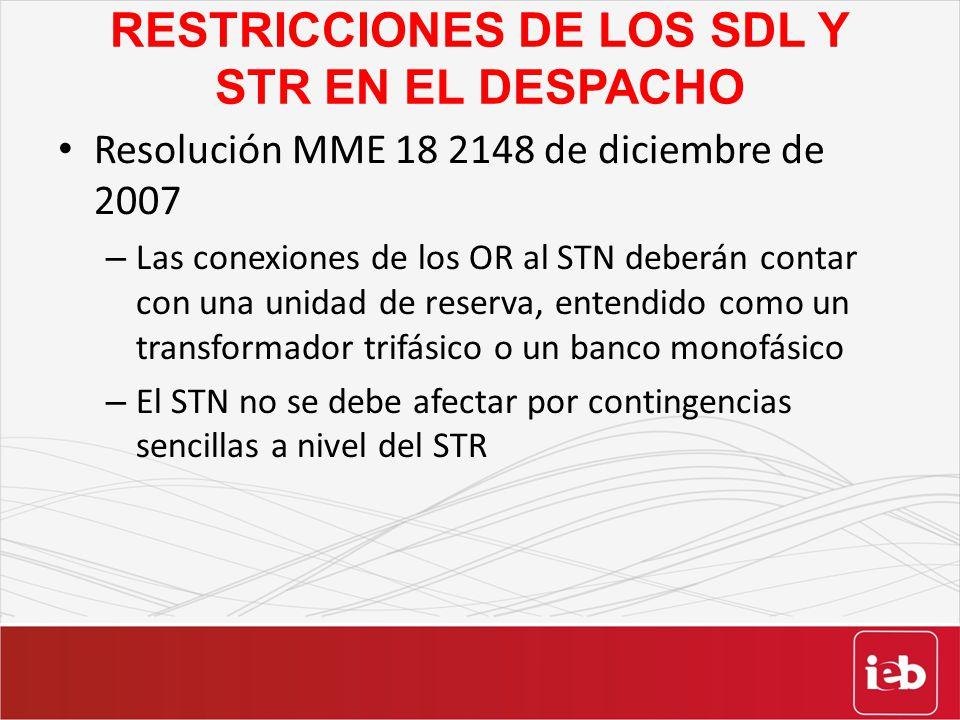 RESTRICCIONES DE LOS SDL Y STR EN EL DESPACHO Resolución MME 18 2148 de diciembre de 2007 – Las conexiones de los OR al STN deberán contar con una uni