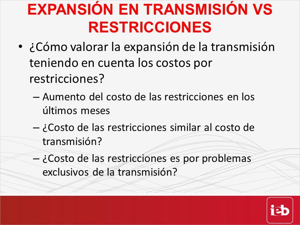 EXPANSIÓN EN TRANSMISIÓN VS RESTRICCIONES ¿Cómo valorar la expansión de la transmisión teniendo en cuenta los costos por restricciones? – Aumento del