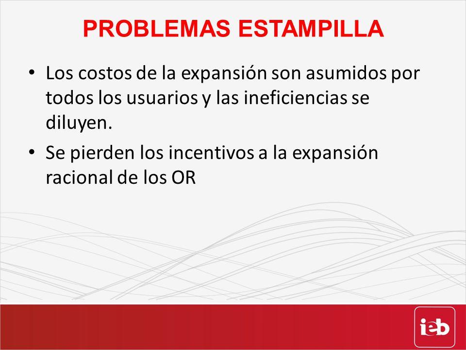 PROBLEMAS ESTAMPILLA Los costos de la expansión son asumidos por todos los usuarios y las ineficiencias se diluyen. Se pierden los incentivos a la exp